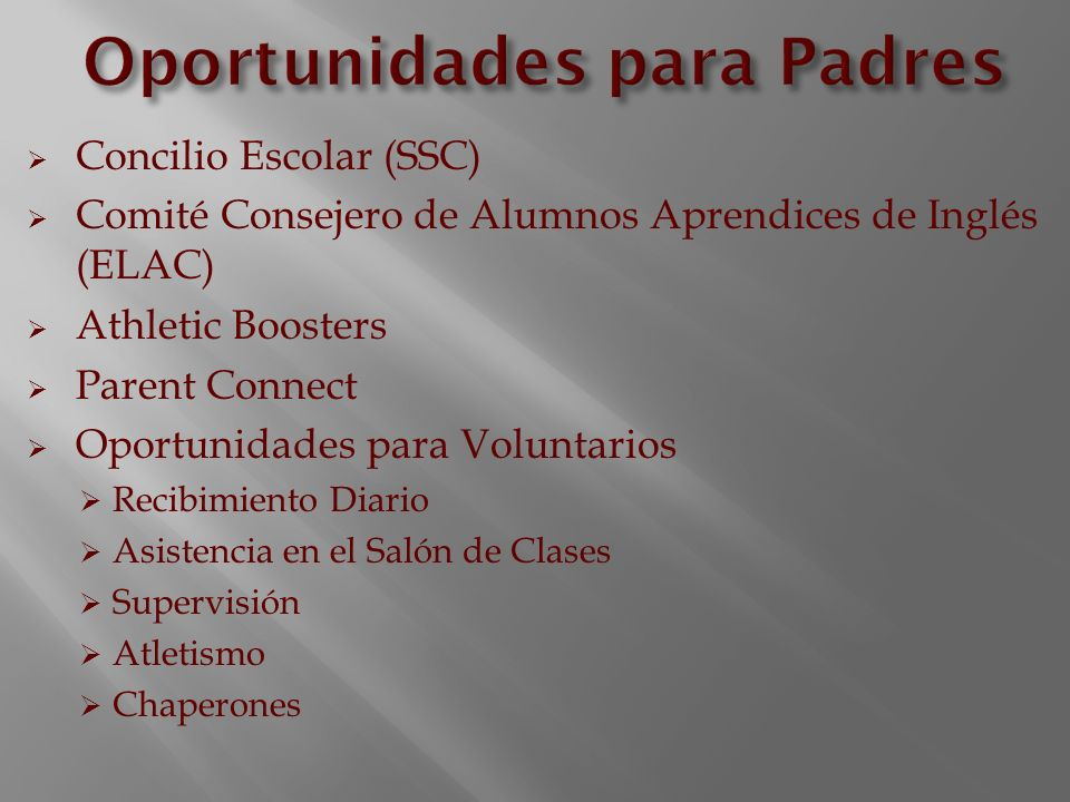 Concilio Escolar (SSC) Comité Consejero de Alumnos Aprendices de Inglés (ELAC) Athletic Boosters Parent Connect Oportunidades para Voluntarios Recibim