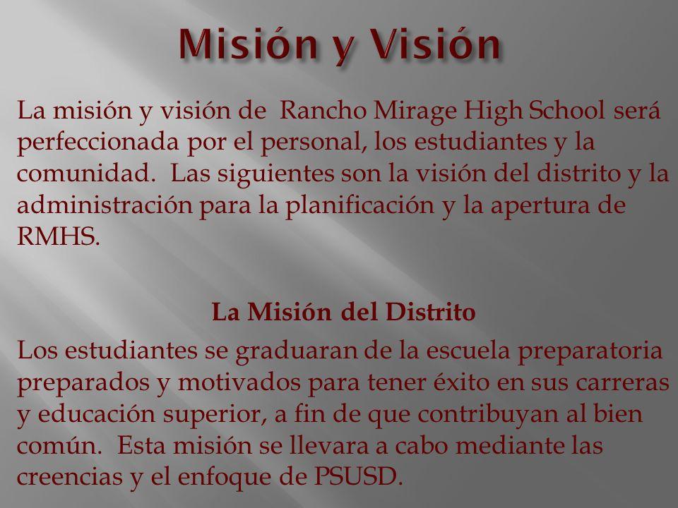 La misión y visión de Rancho Mirage High School será perfeccionada por el personal, los estudiantes y la comunidad. Las siguientes son la visión del d