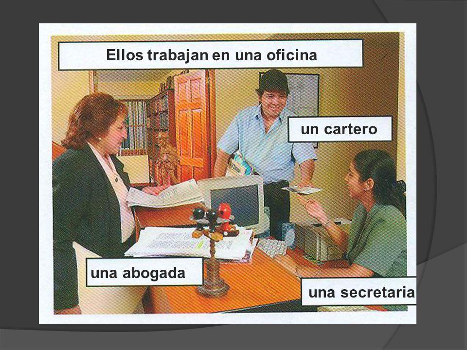 un cartero una secretaria una abogada Ellos trabajan en una oficina