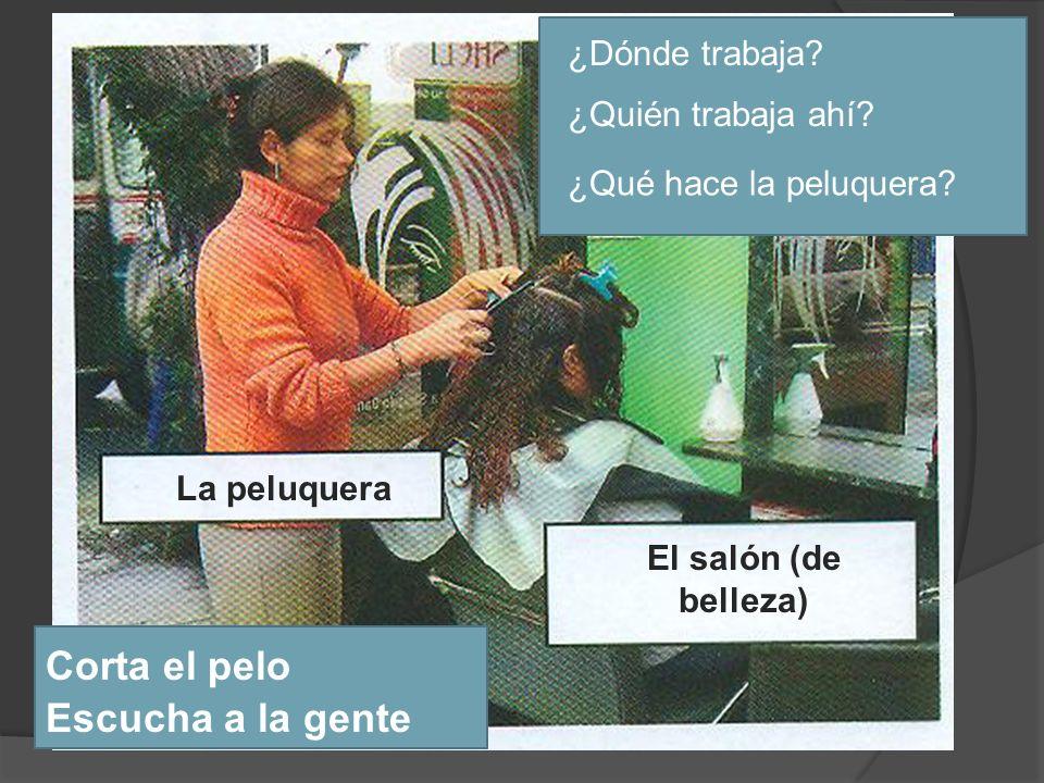 La peluquera El salón (de belleza) ¿Dónde trabaja.