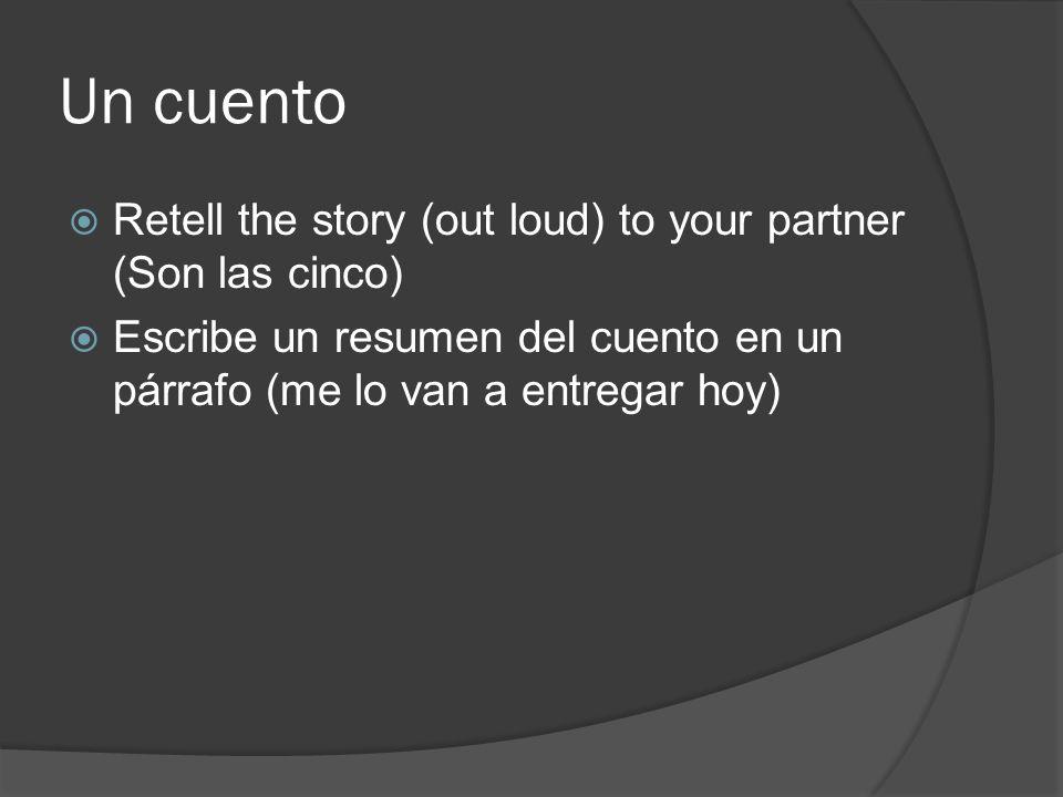 Un cuento Retell the story (out loud) to your partner (Son las cinco) Escribe un resumen del cuento en un párrafo (me lo van a entregar hoy)
