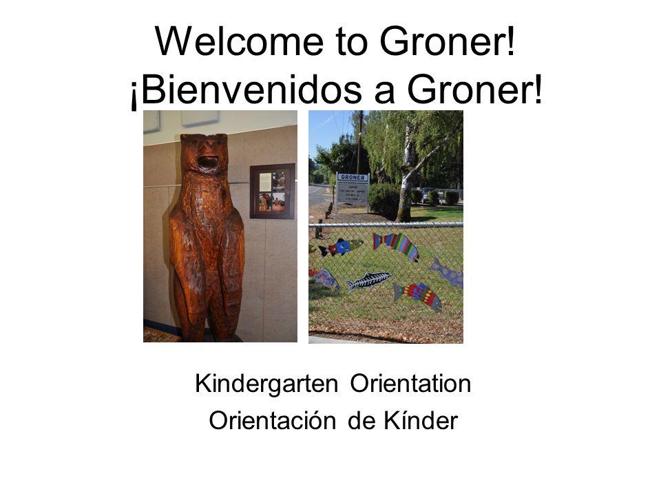 Welcome to Groner! ¡Bienvenidos a Groner! Kindergarten Orientation Orientación de Kínder