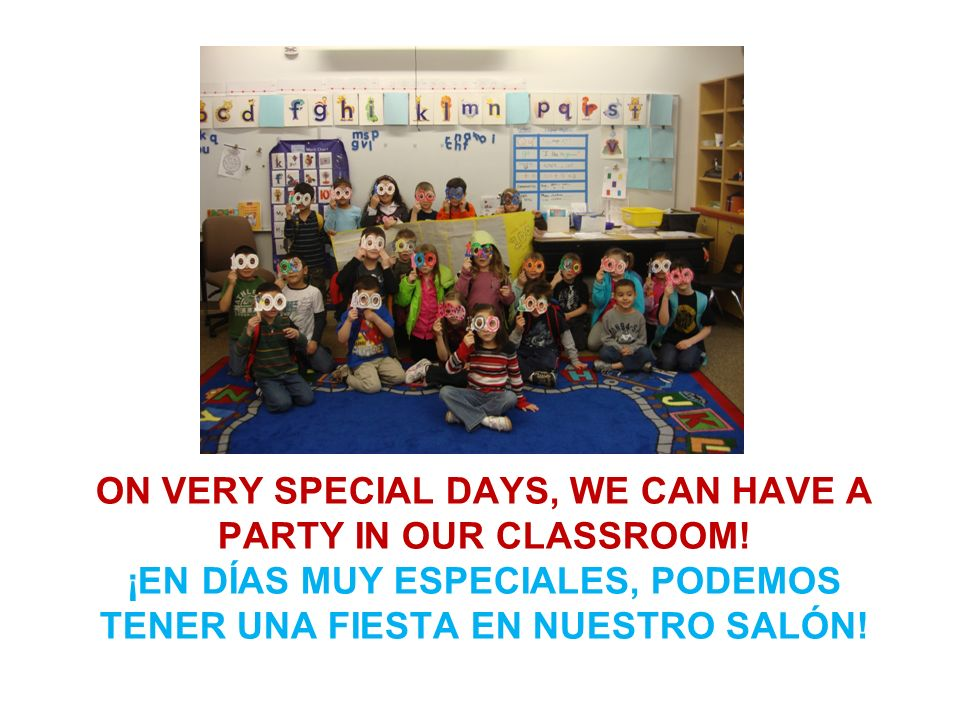 ON VERY SPECIAL DAYS, WE CAN HAVE A PARTY IN OUR CLASSROOM.