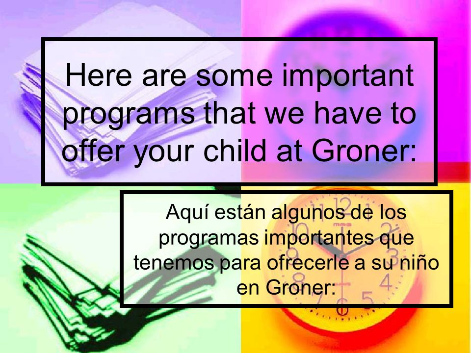 Aquí están algunos de los programas importantes que tenemos para ofrecerle a su niño en Groner: Here are some important programs that we have to offer