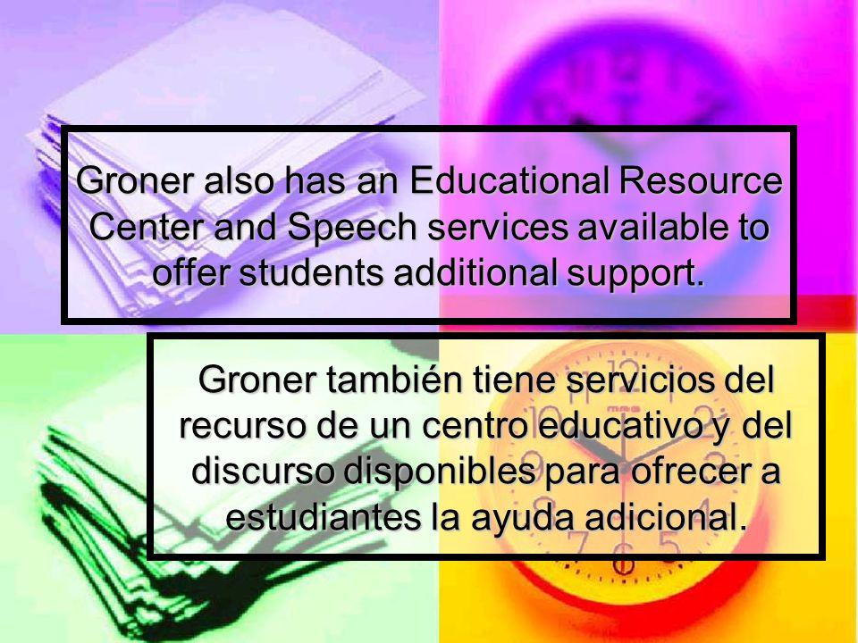 Groner también tiene servicios del recurso de un centro educativo y del discurso disponibles para ofrecer a estudiantes la ayuda adicional.