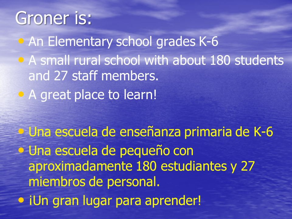 Groner is: An Elementary school grades K-6 A small rural school with about 180 students and 27 staff members.