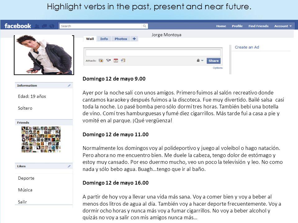 Highlight verbs in the past, present and near future. Edad: 19 años Soltero Deporte Música Salir Domingo 12 de mayo 9.00 Ayer por la noche salí con un