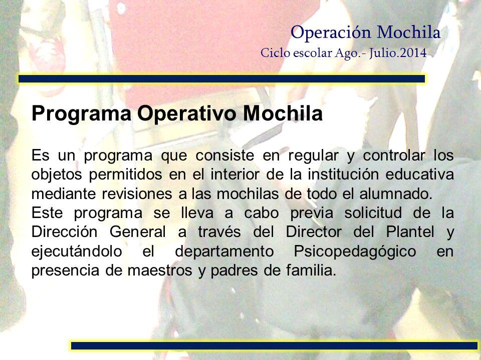 Programa Operativo Mochila Es un programa que consiste en regular y controlar los objetos permitidos en el interior de la institución educativa median