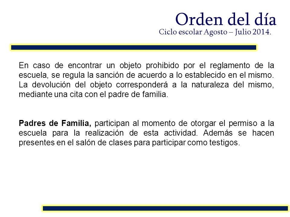 Orden del día En caso de encontrar un objeto prohibido por el reglamento de la escuela, se regula la sanción de acuerdo a lo establecido en el mismo.