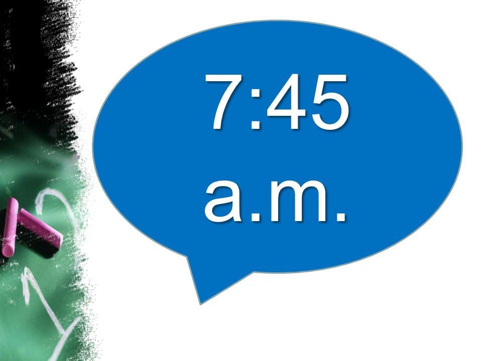 7:45 a.m.