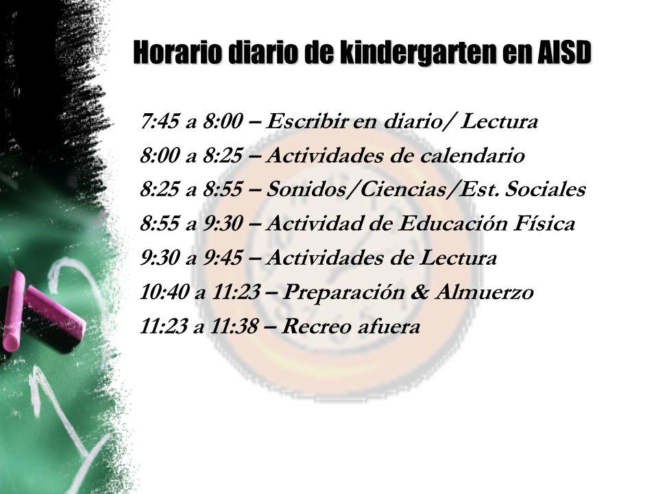 Horario diario de kindergarten en AISD 7:45 a 8:00 – Escribir en diario/ Lectura 8:00 a 8:25 – Actividades de calendario 8:25 a 8:55 – Sonidos/Ciencias/Est.