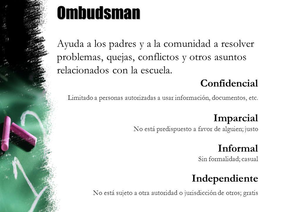 Ombudsman Ayuda a los padres y a la comunidad a resolver problemas, quejas, conflictos y otros asuntos relacionados con la escuela.