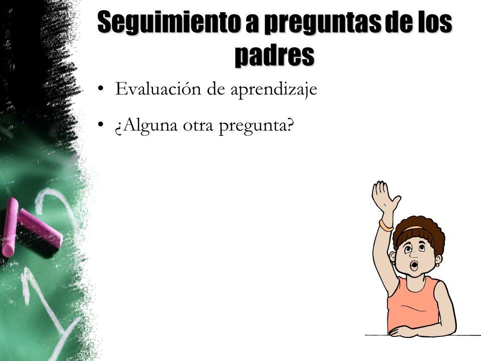 Seguimiento a preguntas de los padres Evaluación de aprendizaje ¿Alguna otra pregunta?