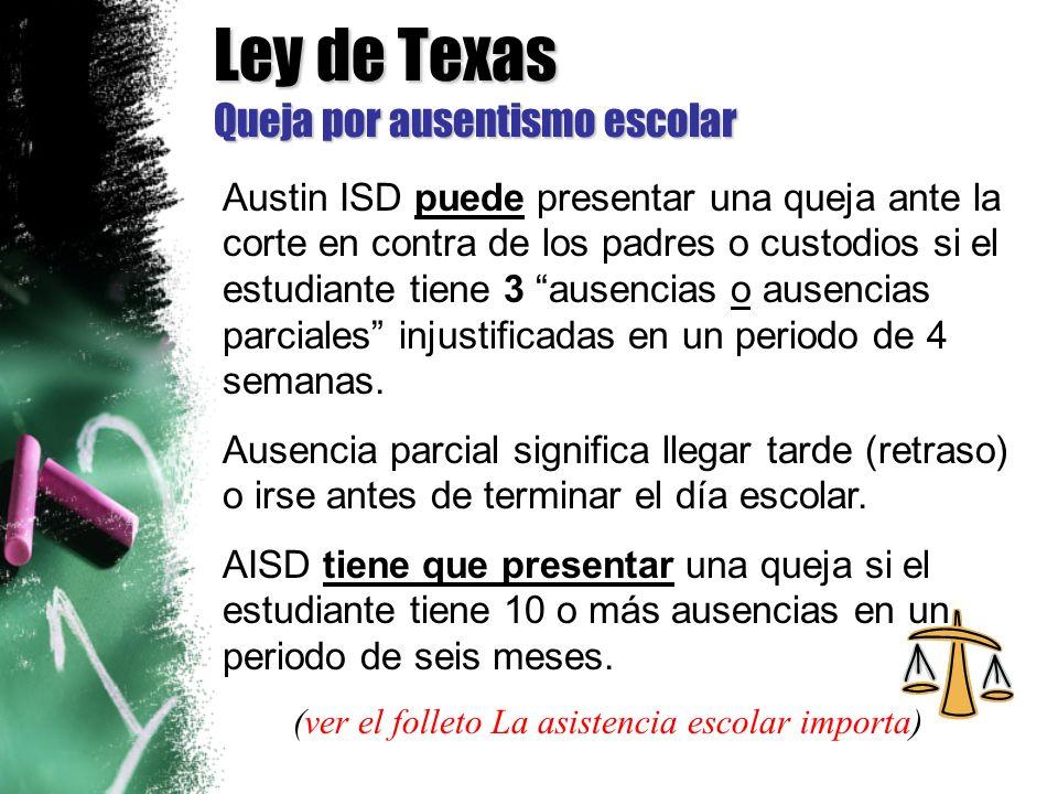 Ley de Texas Queja por ausentismo escolar Austin ISD puede presentar una queja ante la corte en contra de los padres o custodios si el estudiante tiene 3 ausencias o ausencias parciales injustificadas en un periodo de 4 semanas.