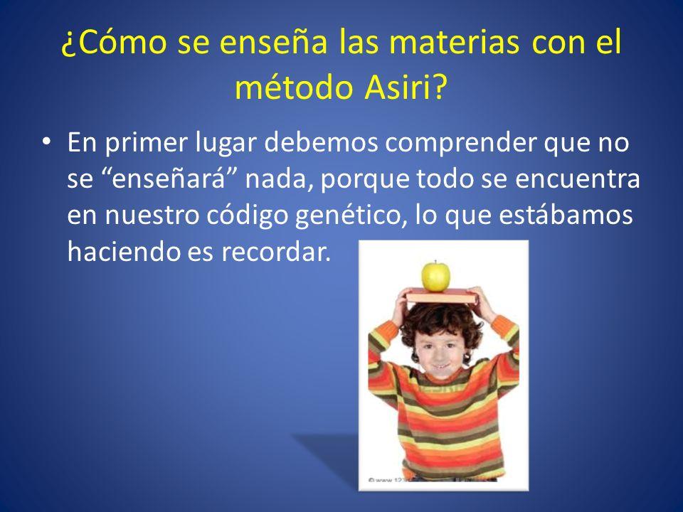 ¿Cómo se enseña las materias con el método Asiri? En primer lugar debemos comprender que no se enseñará nada, porque todo se encuentra en nuestro códi