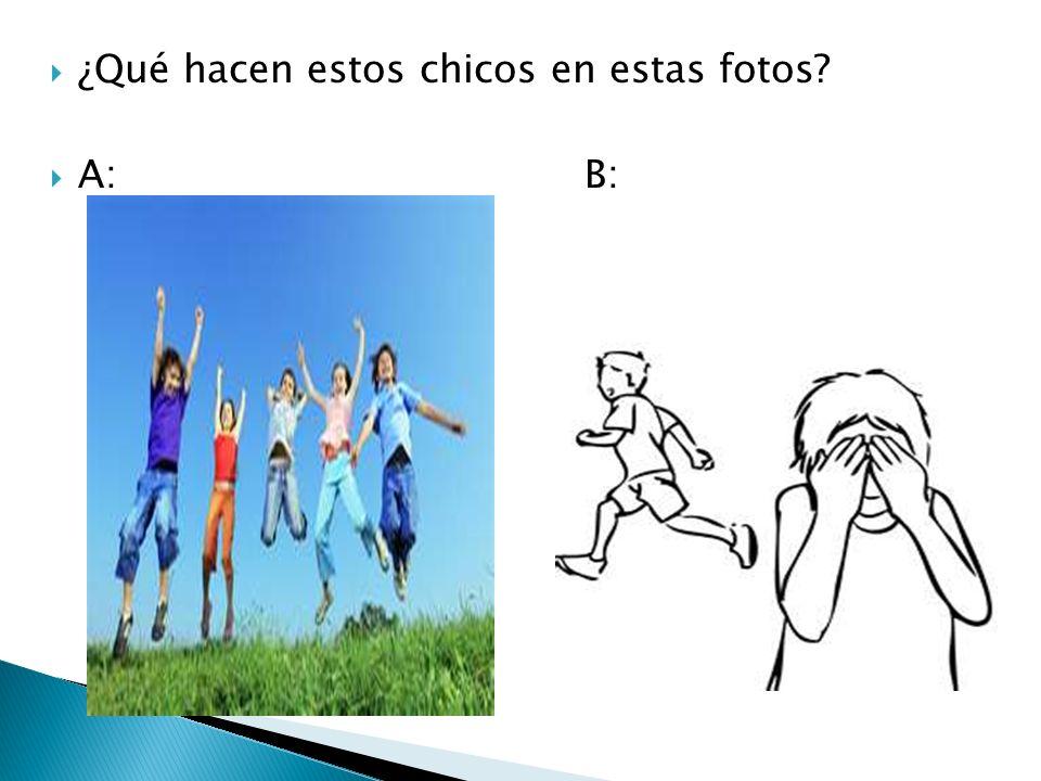 ¿Qué hacen estos chicos en estas fotos? A: B: