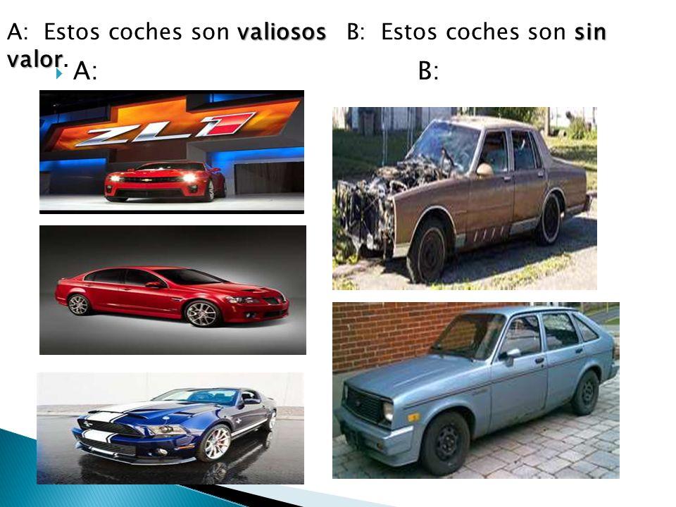 A: B: valiosossin valor A: Estos coches son valiosos B: Estos coches son sin valor.