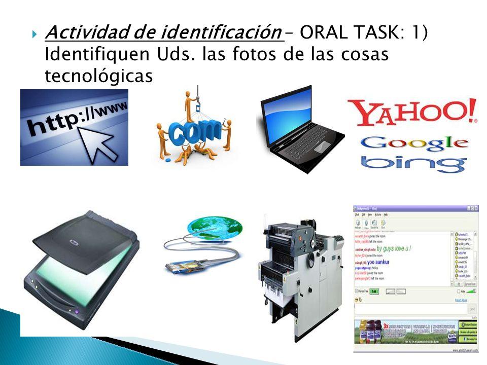 Actividad de identificación – ORAL TASK: 1) Identifiquen Uds. las fotos de las cosas tecnológicas A: B: C: D: E: F: G: H:
