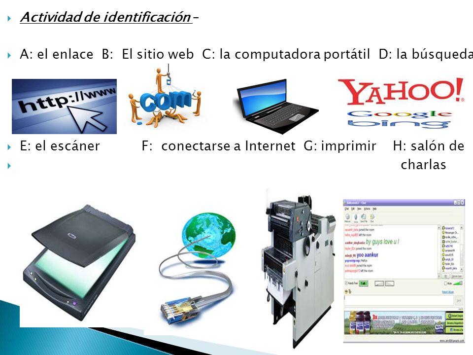 Actividad de identificación – A: el enlace B: El sitio web C: la computadora portátil D: la búsqueda E: el escáner F: conectarse a Internet G: imprimir H: salón de charlas