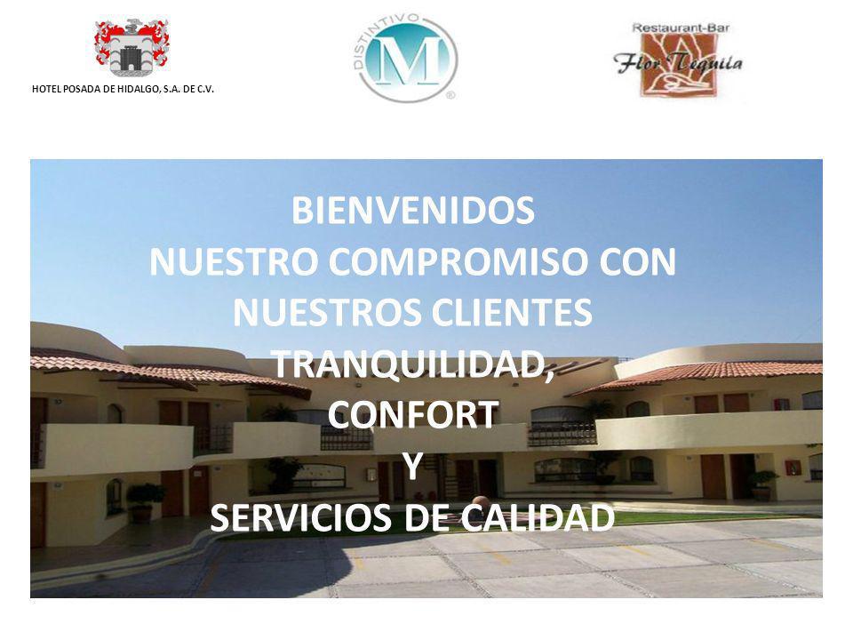 HOTEL POSADA DE HIDALGO, S.A. DE C.V. BIENVENIDOS NUESTRO COMPROMISO CON NUESTROS CLIENTES TRANQUILIDAD, CONFORT Y SERVICIOS DE CALIDAD