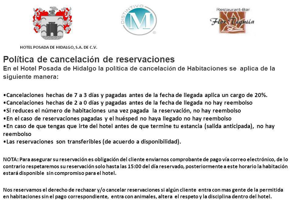 HOTEL POSADA DE HIDALGO, S.A. DE C.V. Pol í tica de cancelaci ó n de reservaciones En el Hotel Posada de Hidalgo la pol í tica de cancelaci ó n de Hab