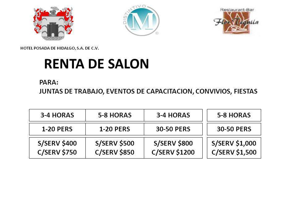 HOTEL POSADA DE HIDALGO, S.A. DE C.V. RENTA DE SALON PARA: JUNTAS DE TRABAJO, EVENTOS DE CAPACITACION, CONVIVIOS, FIESTAS 3-4 HORAS5-8 HORAS3-4 HORAS5