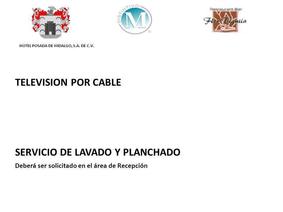 HOTEL POSADA DE HIDALGO, S.A. DE C.V. TELEVISION POR CABLE SERVICIO DE LAVADO Y PLANCHADO Deberá ser solicitado en el área de Recepción