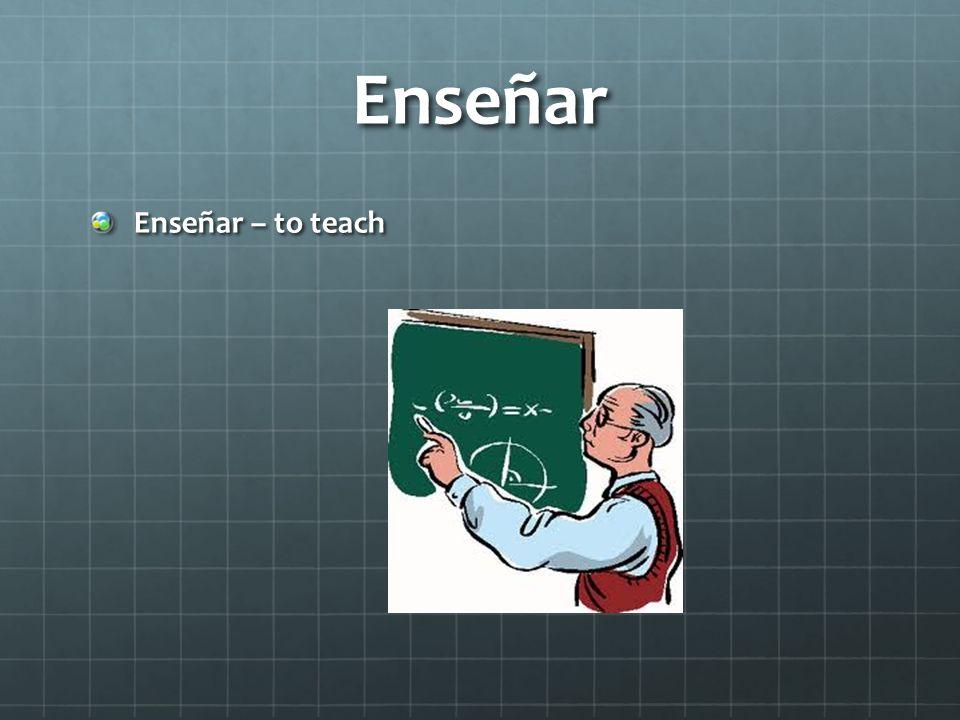 Enseñar Enseñar – to teach