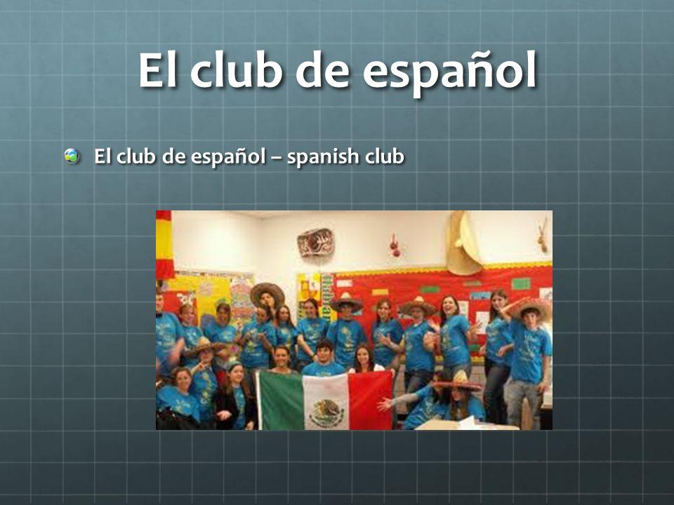 El club de español El club de español – spanish club