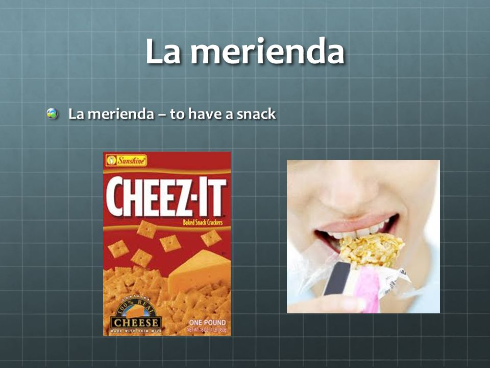 La merienda La merienda – to have a snack