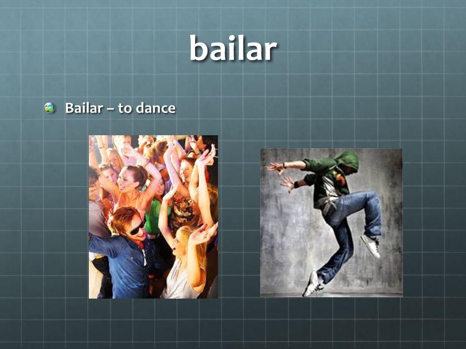 bailar Bailar – to dance