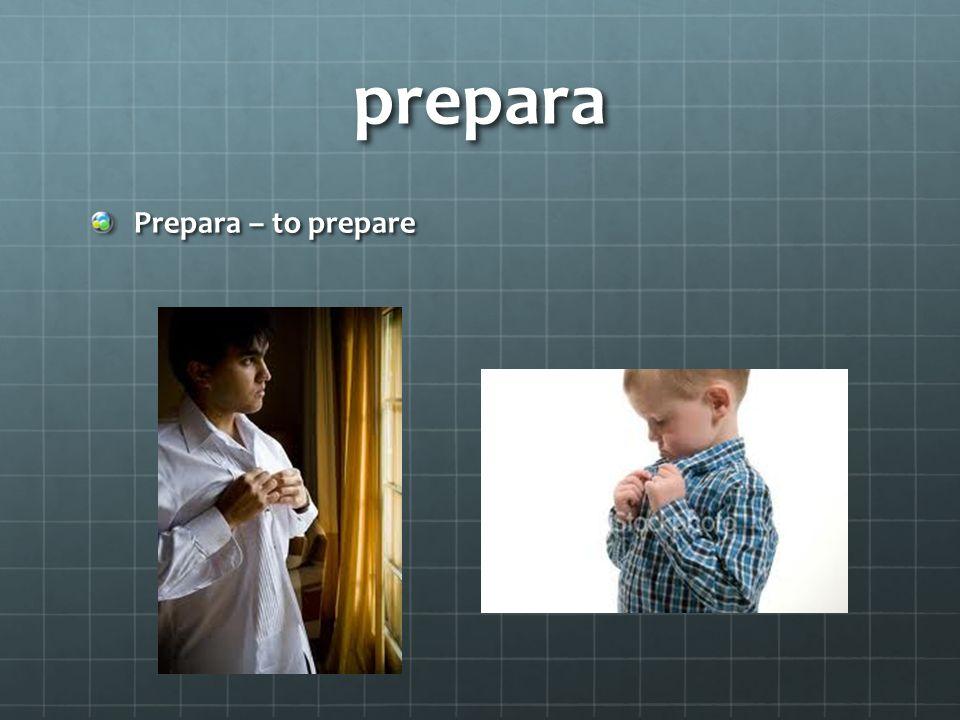 prepara Prepara – to prepare