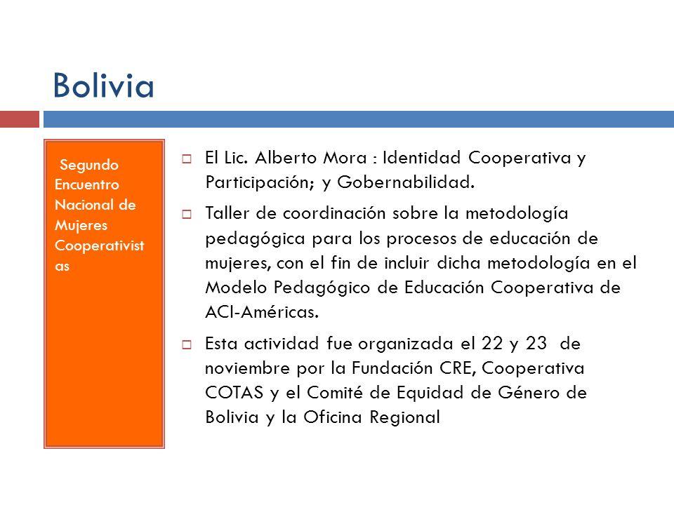 Bolivia Segundo Encuentro Nacional de Mujeres Cooperativist as El Lic. Alberto Mora : Identidad Cooperativa y Participación; y Gobernabilidad. Taller