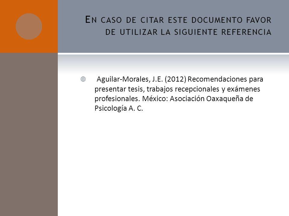 E N CASO DE CITAR ESTE DOCUMENTO FAVOR DE UTILIZAR LA SIGUIENTE REFERENCIA Aguilar-Morales, J.E. (2012) Recomendaciones para presentar tesis, trabajos