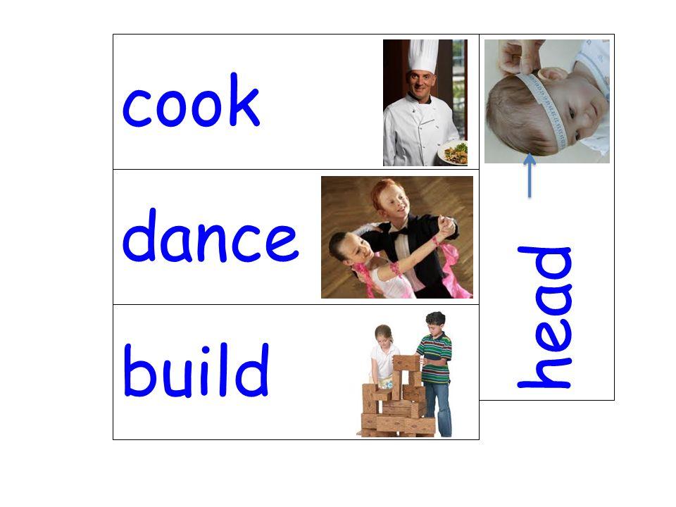 dance head build cook