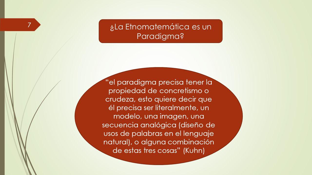 ¿La Etnomatemática es un Paradigma? el paradigma precisa tener la propiedad de concretismo o crudeza, esto quiere decir que él precisa ser literalment