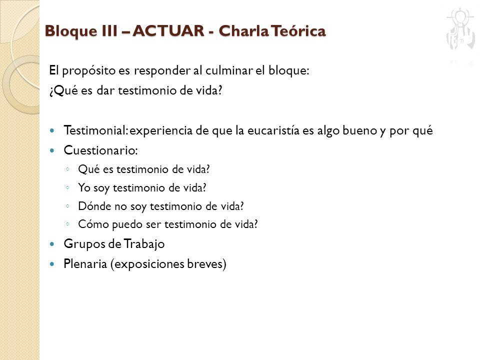 Bloque III – ACTUAR - Charla Teórica El propósito es responder al culminar el bloque: ¿Qué es dar testimonio de vida? Testimonial: experiencia de que