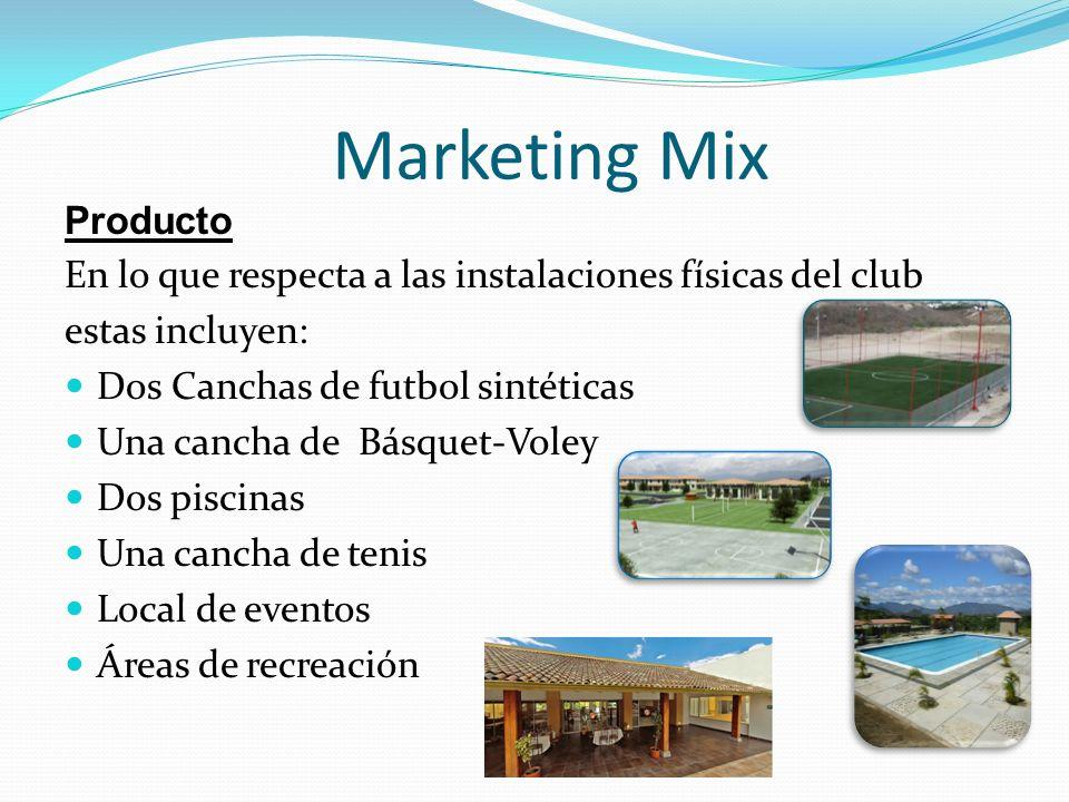 Marketing Mix Producto En lo que respecta a las instalaciones físicas del club estas incluyen: Dos Canchas de futbol sintéticas Una cancha de Básquet-