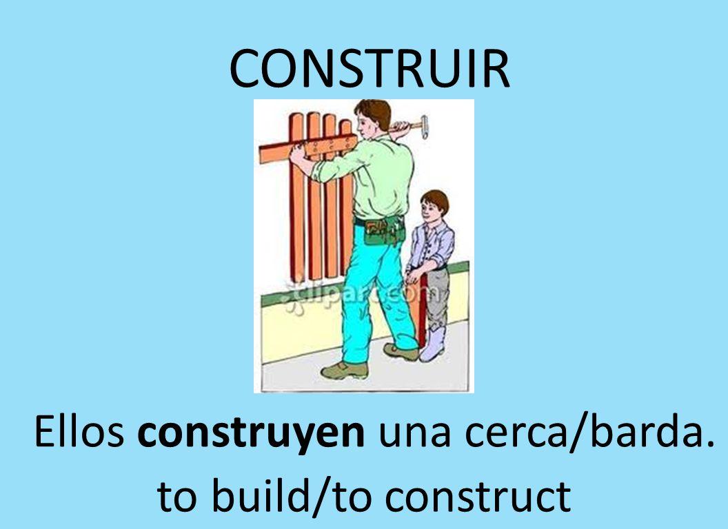 CONSTRUIR Ellos construyen una cerca/barda. to build/to construct