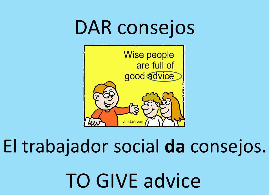 DAR consejos El trabajador social da consejos. christart.com TO GIVE advice