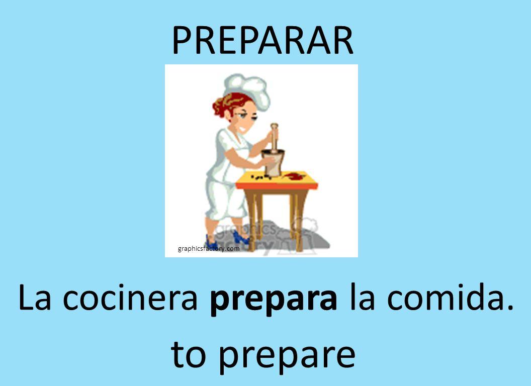 graphicsfactory.com PREPARAR La cocinera prepara la comida. to prepare