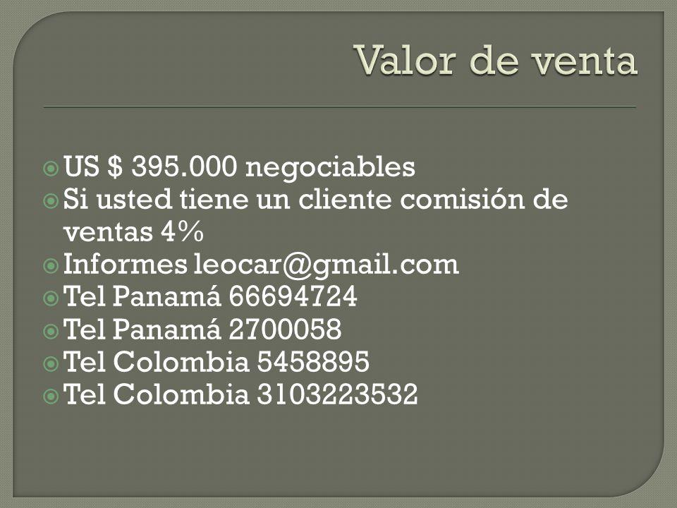 US $ 395.000 negociables Si usted tiene un cliente comisión de ventas 4% Informes leocar@gmail.com Tel Panamá 66694724 Tel Panamá 2700058 Tel Colombia