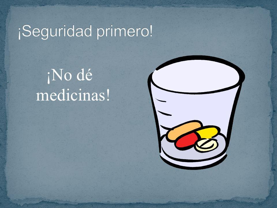 ¡No dé medicinas!