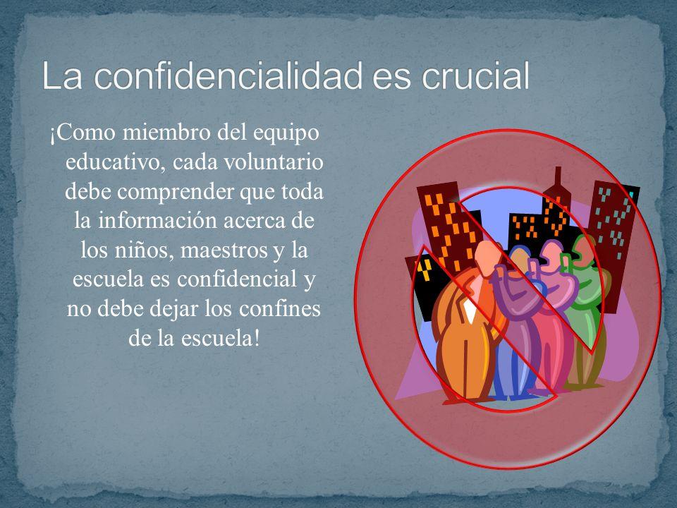 ¡Como miembro del equipo educativo, cada voluntario debe comprender que toda la información acerca de los niños, maestros y la escuela es confidencial