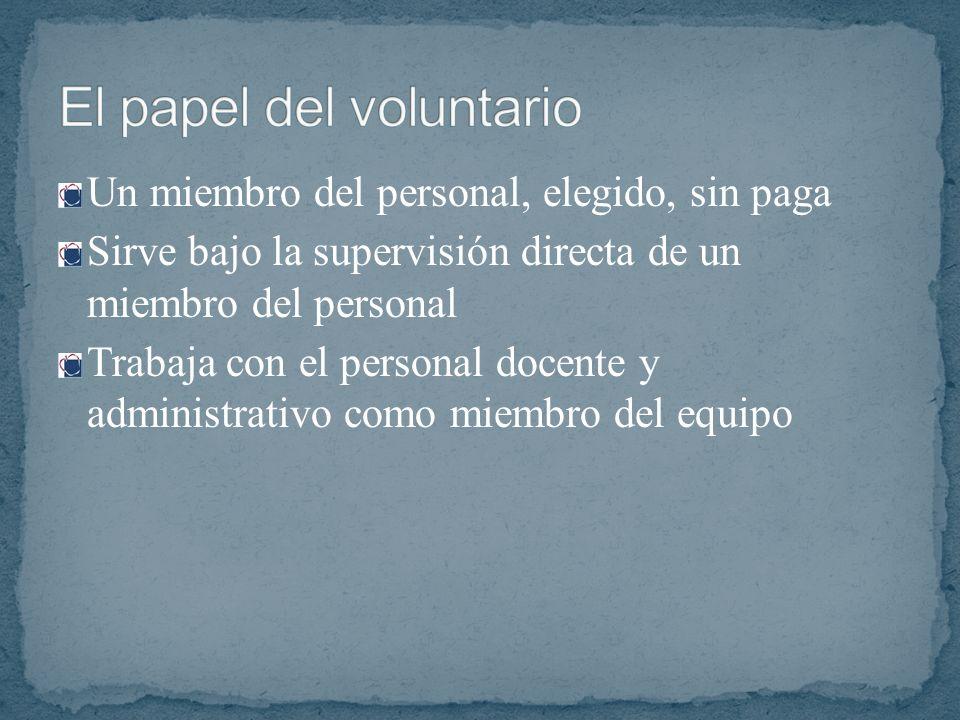 Un miembro del personal, elegido, sin paga Sirve bajo la supervisión directa de un miembro del personal Trabaja con el personal docente y administrati