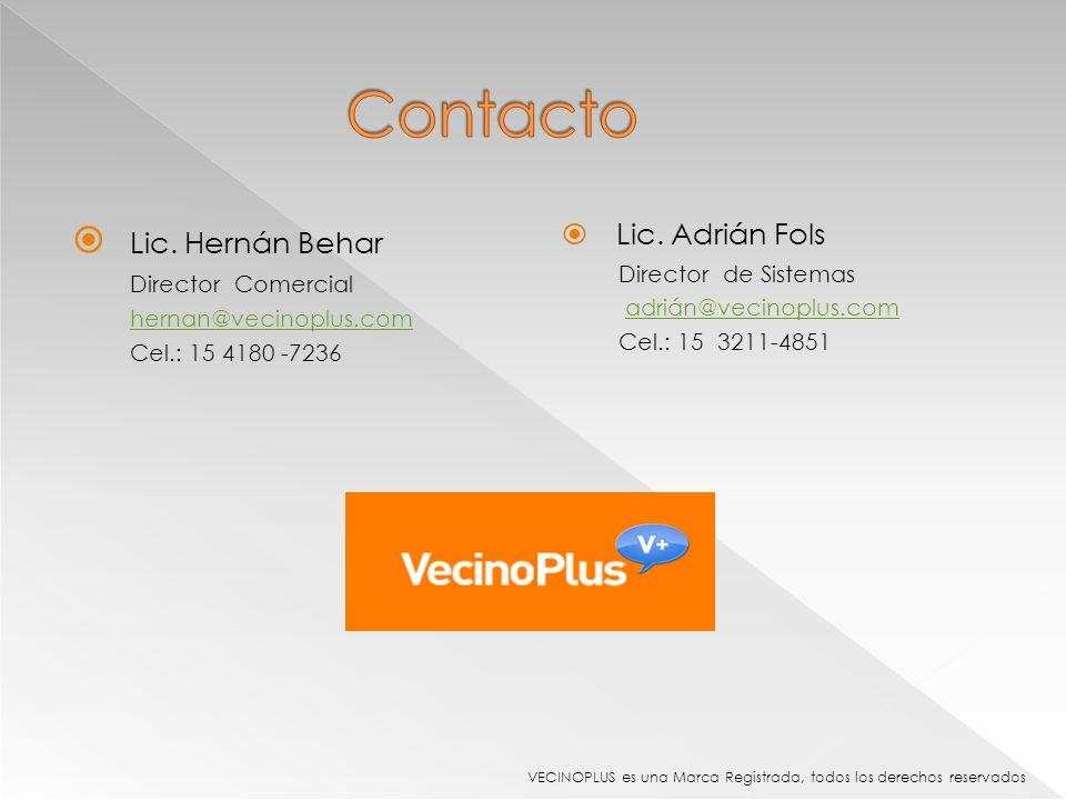 Lic. Hernán Behar Director Comercial hernan@vecinoplus.com Cel.: 15 4180 -7236 Lic. Adrián Fols Director de Sistemas adrián@vecinoplus.com Cel.: 15 32
