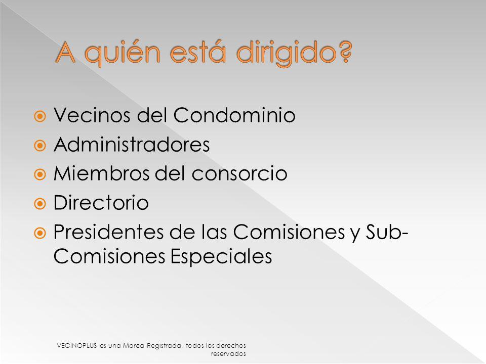 Vecinos del Condominio Administradores Miembros del consorcio Directorio Presidentes de las Comisiones y Sub- Comisiones Especiales VECINOPLUS es una