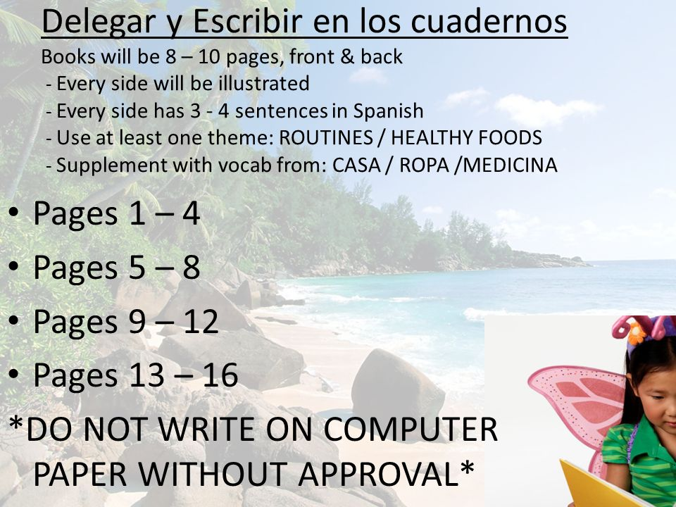 Delegar y Escribir en los cuadernos Books will be 8 – 10 pages, front & back - Every side will be illustrated - Every side has 3 - 4 sentences in Span
