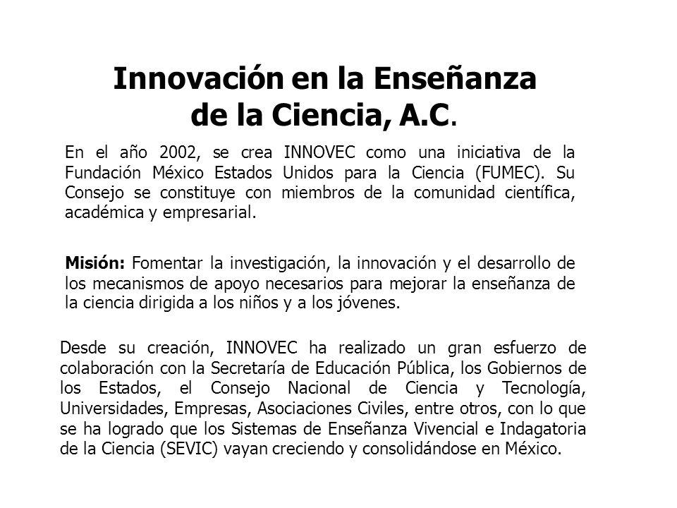Innovación en la Enseñanza de la Ciencia, A.C. En el año 2002, se crea INNOVEC como una iniciativa de la Fundación México Estados Unidos para la Cienc