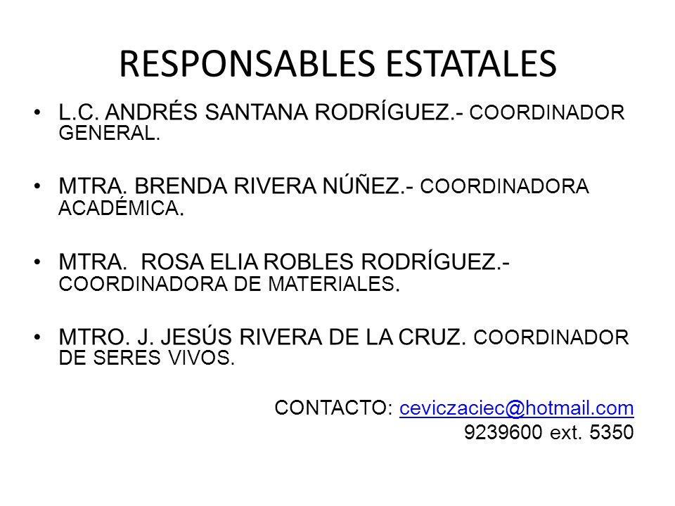 RESPONSABLES ESTATALES L.C. ANDRÉS SANTANA RODRÍGUEZ.- COORDINADOR GENERAL. MTRA. BRENDA RIVERA NÚÑEZ.- COORDINADORA ACADÉMICA. MTRA. ROSA ELIA ROBLES